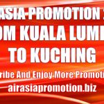 AirAsia Promotion From Kuala Lumpur To Kuching In March 2019 As Low As RM71