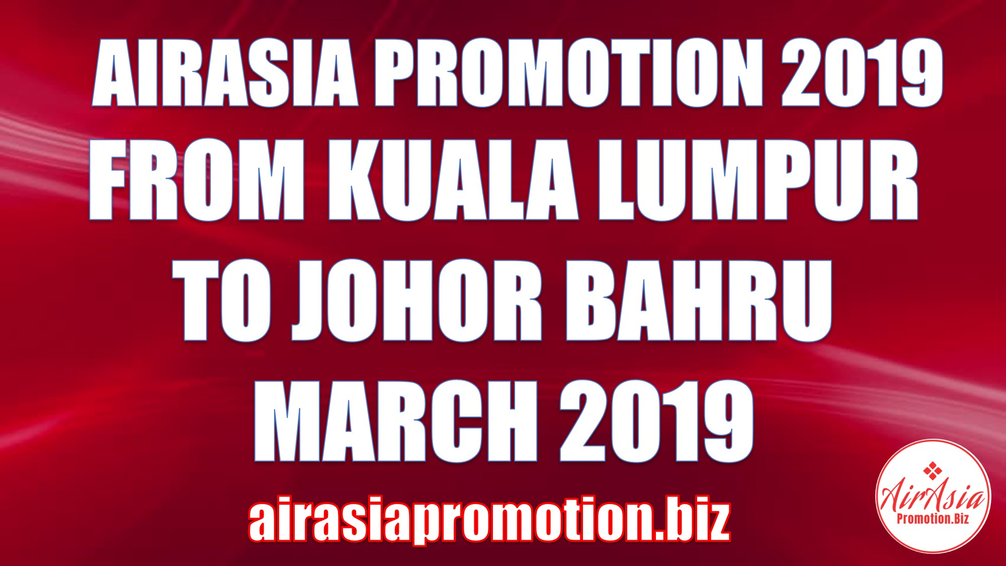 AirAsia Promotion From Kuala Lumpur To Johor Bahru In March 2019