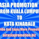 AirAsia Promotion From Kuala Lumpur To Kota Kinabalu In March 2019 As Low As RM125